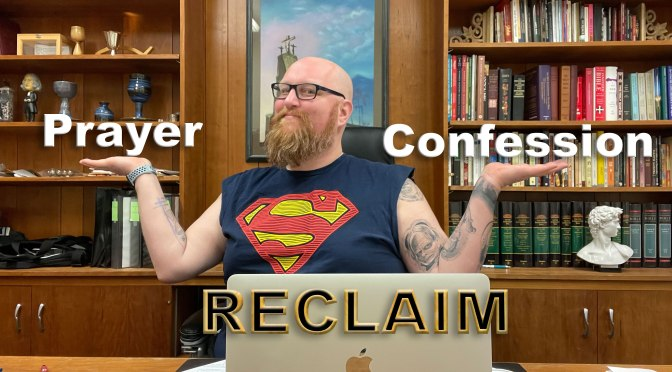 RECLAIM, part 3: Prayer & Confession