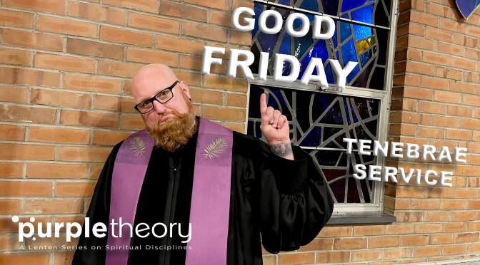 April 2, 2021 – Good Friday Tenebrae Service